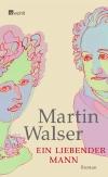 Martin Walser. Ein liebender Mann